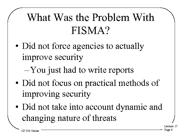 What Was the Problem With FISMA? • Did not force agencies to actually improve