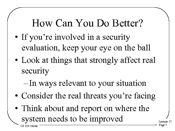 How Can You Do Better? • If you're involved in a security evaluation, keep