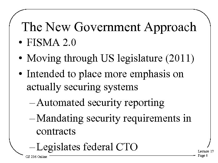 The New Government Approach • FISMA 2. 0 • Moving through US legislature (2011)
