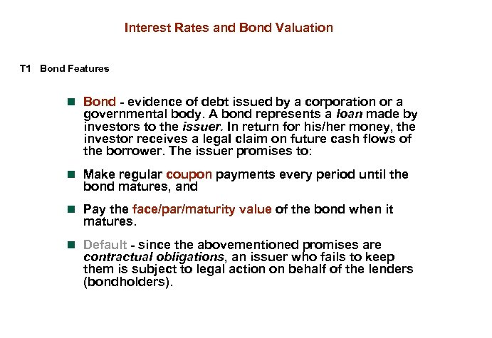Interest Rates and Bond Valuation T 1 Bond Features n Bond - evidence of