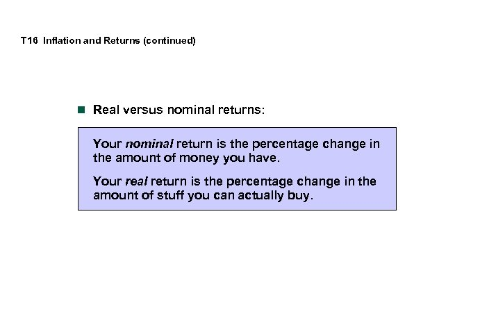 T 16 Inflation and Returns (continued) n Real versus nominal returns: Your nominal return