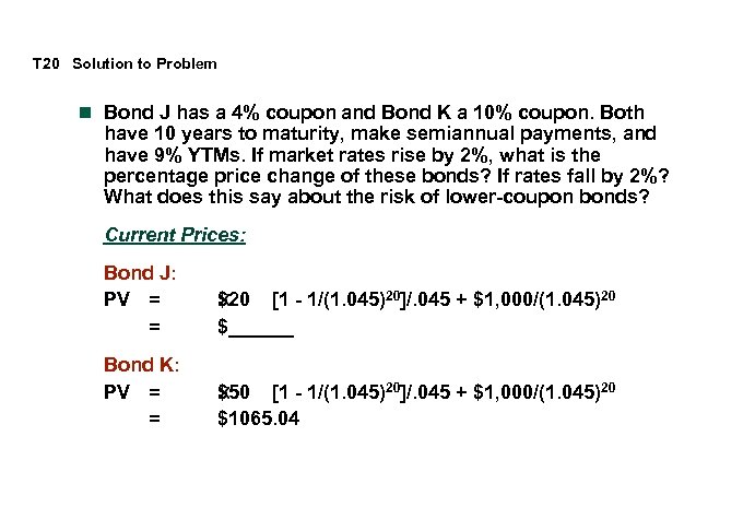 T 20 Solution to Problem n Bond J has a 4% coupon and Bond