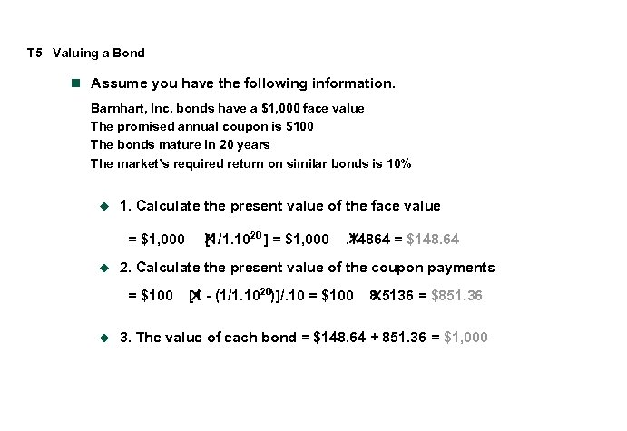 T 5 Valuing a Bond n Assume you have the following information. Barnhart, Inc.