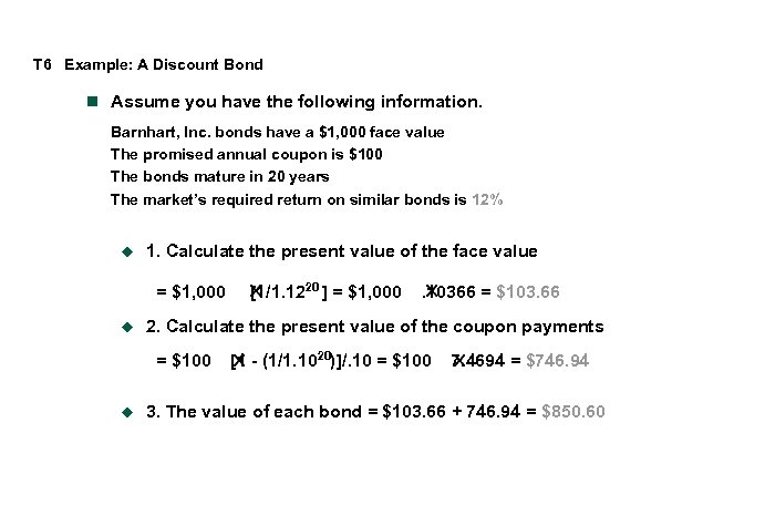 T 6 Example: A Discount Bond n Assume you have the following information. Barnhart,