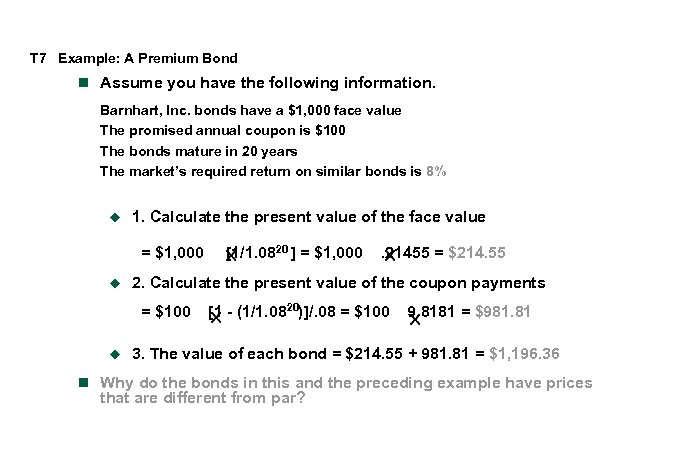 T 7 Example: A Premium Bond n Assume you have the following information. Barnhart,