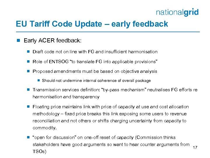 EU Tariff Code Update – early feedback ¾ Early ACER feedback: ¾ Draft code