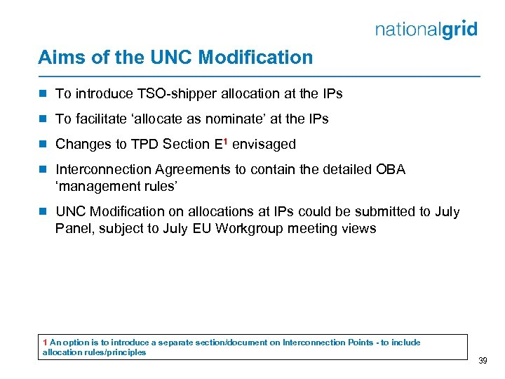 Aims of the UNC Modification ¾ To introduce TSO-shipper allocation at the IPs ¾