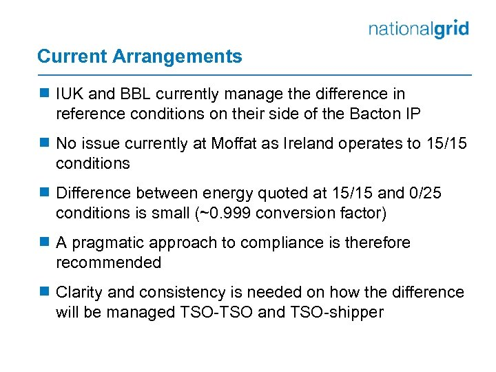 Current Arrangements ¾ IUK and BBL currently manage the difference in reference conditions on