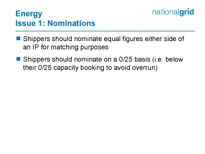 Energy Issue 1: Nominations ¾ Shippers should nominate equal figures either side of an