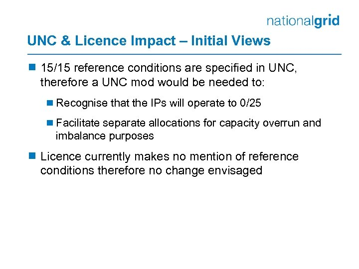 UNC & Licence Impact – Initial Views ¾ 15/15 reference conditions are specified in