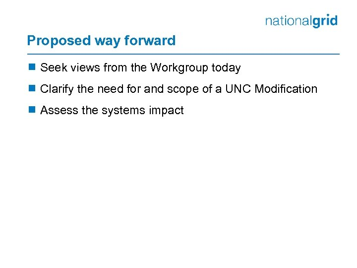 Proposed way forward ¾ Seek views from the Workgroup today ¾ Clarify the need