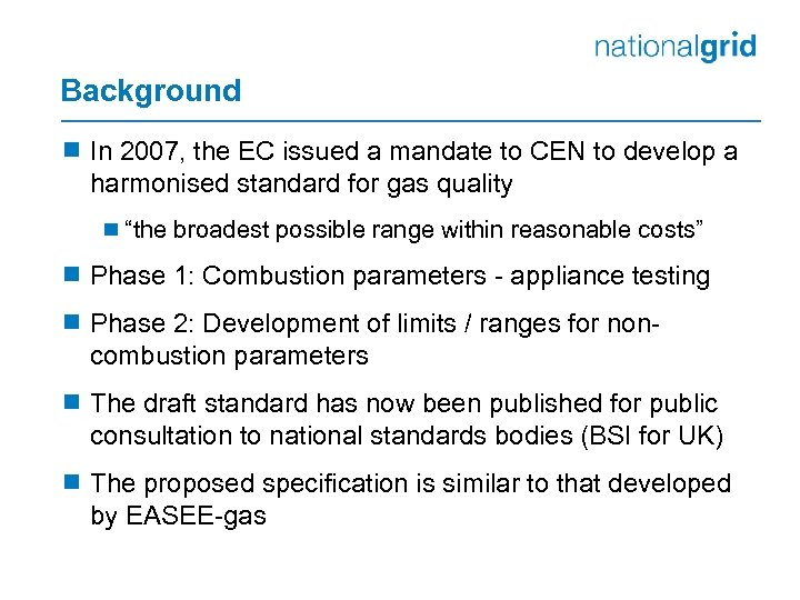 Background ¾ In 2007, the EC issued a mandate to CEN to develop a