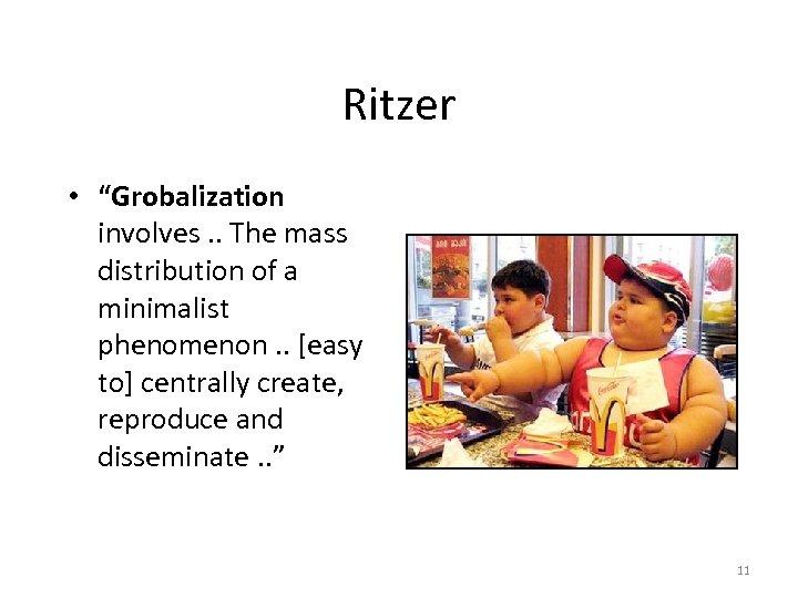 "Ritzer • ""Grobalization involves. . The mass distribution of a minimalist phenomenon. . [easy"