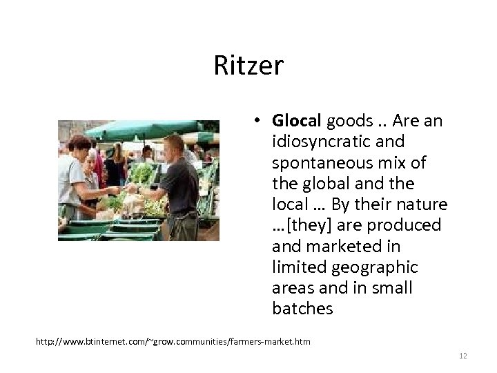 Ritzer • Glocal goods. . Are an idiosyncratic and spontaneous mix of the global