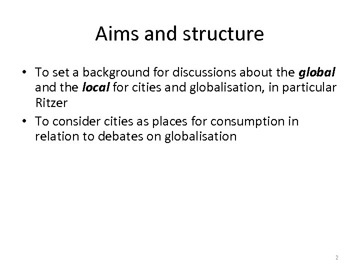 Aims and structure • To set a background for discussions about the global and