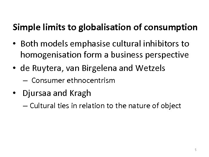 Simple limits to globalisation of consumption • Both models emphasise cultural inhibitors to homogenisation