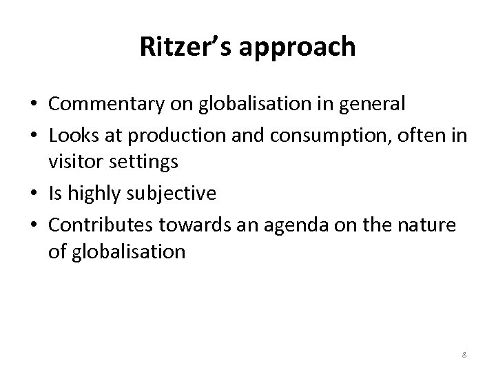 Ritzer's approach • Commentary on globalisation in general • Looks at production and consumption,