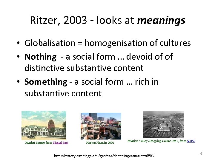Ritzer, 2003 - looks at meanings • Globalisation = homogenisation of cultures • Nothing