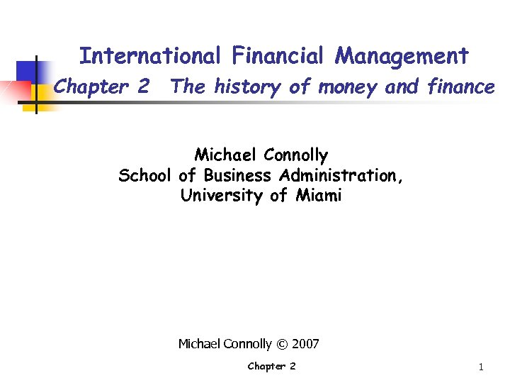 International Financial Management Chapter 2 The history of money and finance Michael Connolly School
