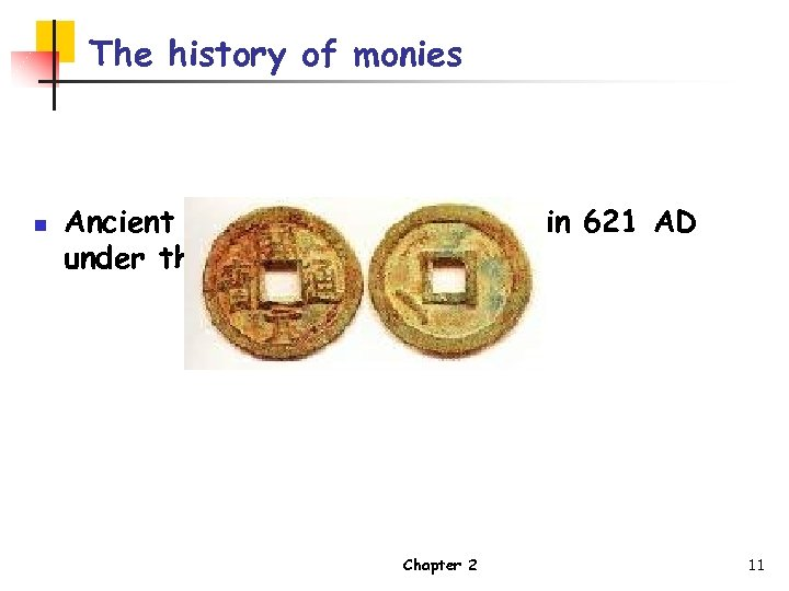 The history of monies n Ancient Chinese monies: Issued in 621 AD under the