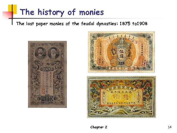 The history of monies The last paper monies of the feudal dynasties: 1875 to