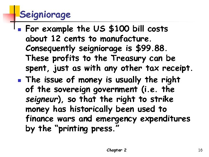 Seigniorage n n For example the US $100 bill costs about 12 cents to