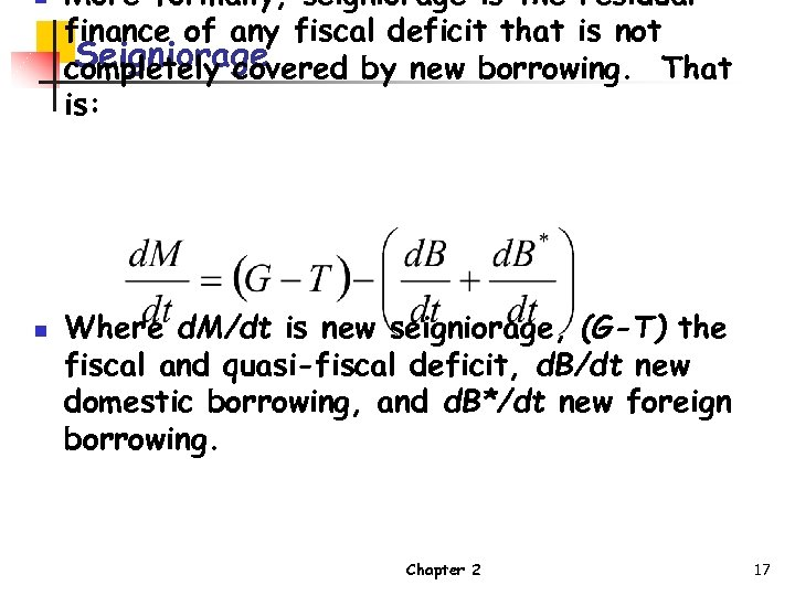 n n More formally, seigniorage is the residual finance of any fiscal deficit that