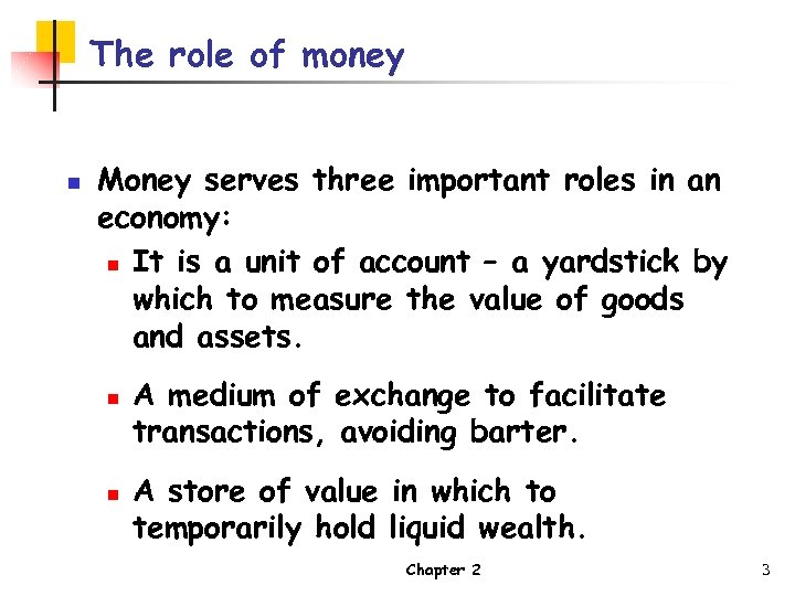 The role of money n Money serves three important roles in an economy: n