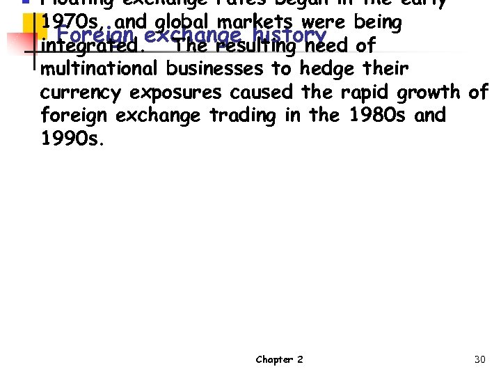 n Floating exchange rates began in the early 1970 s, and global markets were