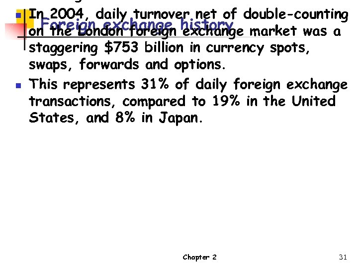 n n In 2004, daily turnover net of double-counting Foreign exchange on the London