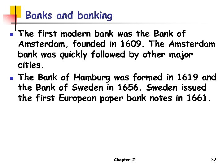 Banks and banking n n The first modern bank was the Bank of Amsterdam,