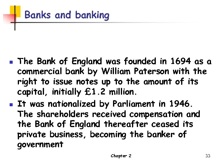 Banks and banking n n The Bank of England was founded in 1694 as