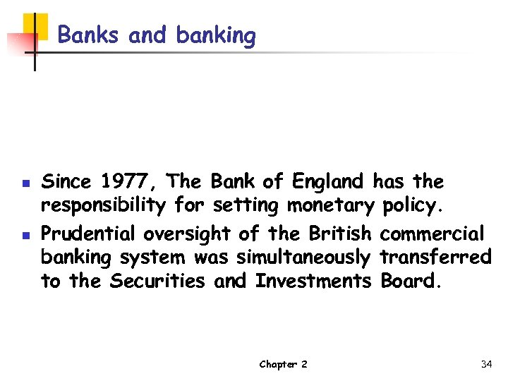 Banks and banking n n Since 1977, The Bank of England has the responsibility
