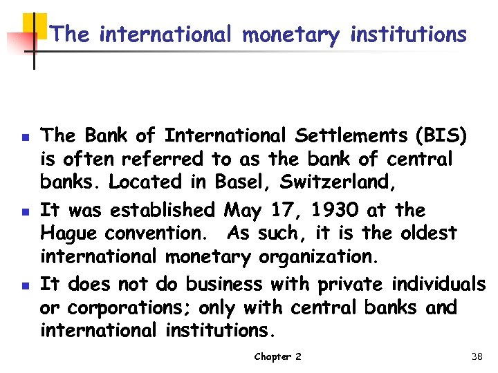 The international monetary institutions n n n The Bank of International Settlements (BIS) is