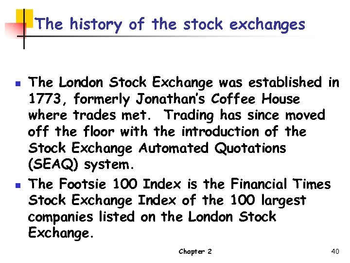 The history of the stock exchanges n n The London Stock Exchange was established