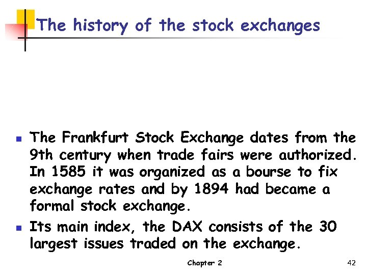 The history of the stock exchanges n n The Frankfurt Stock Exchange dates from