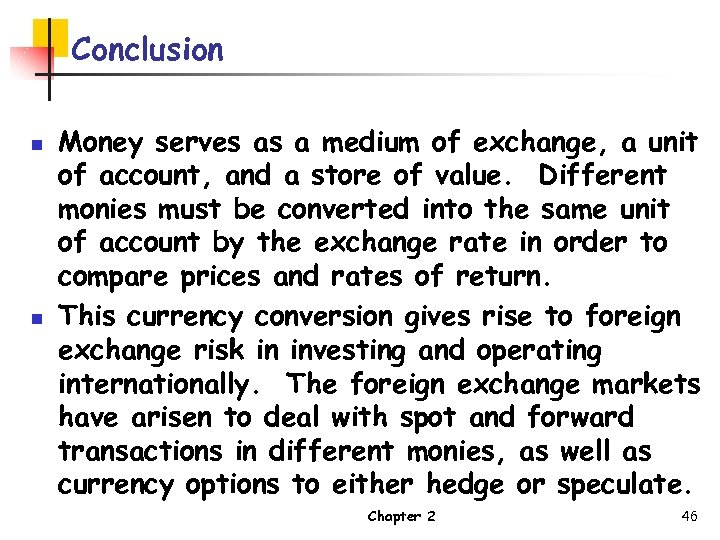 Conclusion n n Money serves as a medium of exchange, a unit of account,