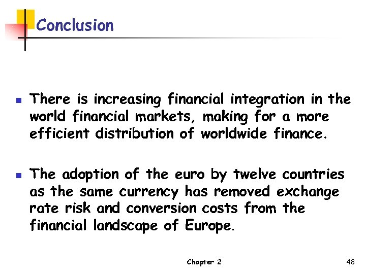 Conclusion n n There is increasing financial integration in the world financial markets, making