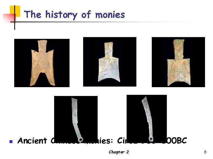 The history of monies n Ancient Chinese monies: Circa 900 -500 BC Chapter 2