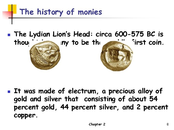 The history of monies n n The Lydian Lion's Head: circa 600 -575 BC