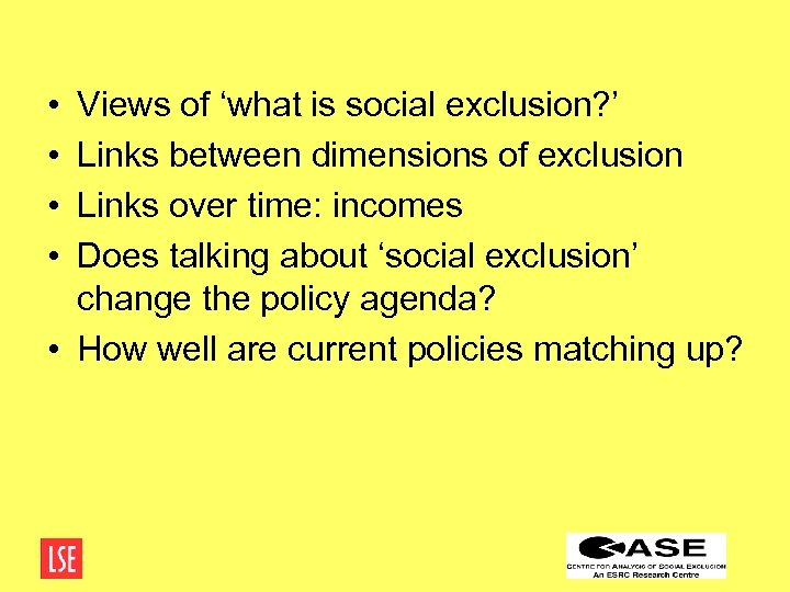 • • Views of 'what is social exclusion? ' Links between dimensions of