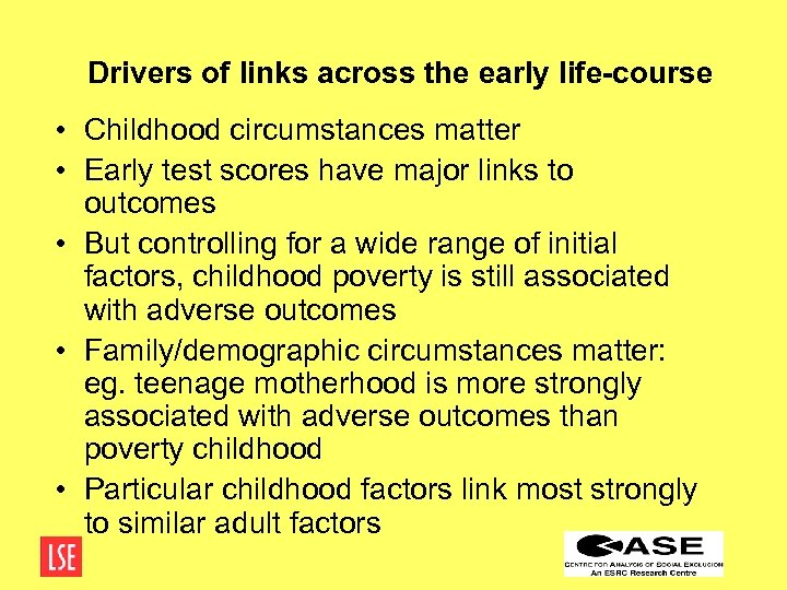 Drivers of links across the early life-course • Childhood circumstances matter • Early test