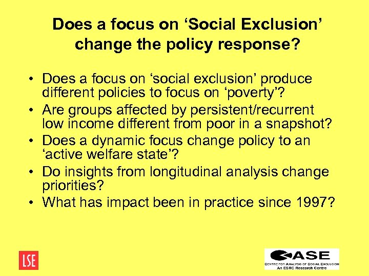Does a focus on 'Social Exclusion' change the policy response? • Does a focus