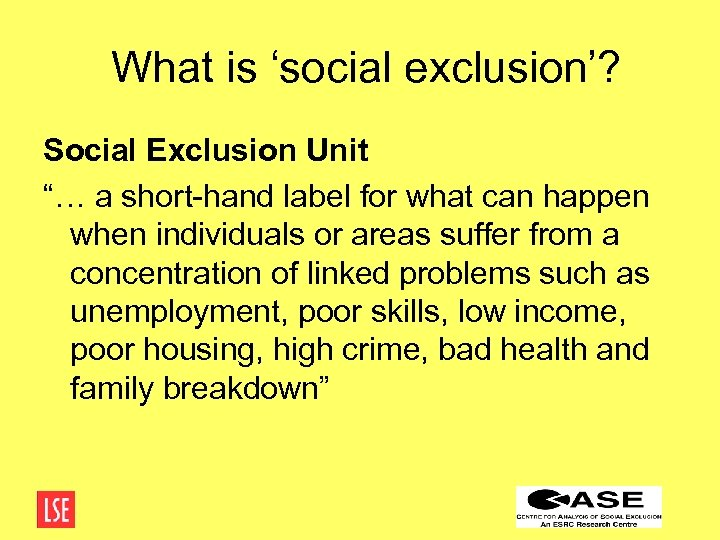 """What is 'social exclusion'? Social Exclusion Unit """"… a short-hand label for what can"""