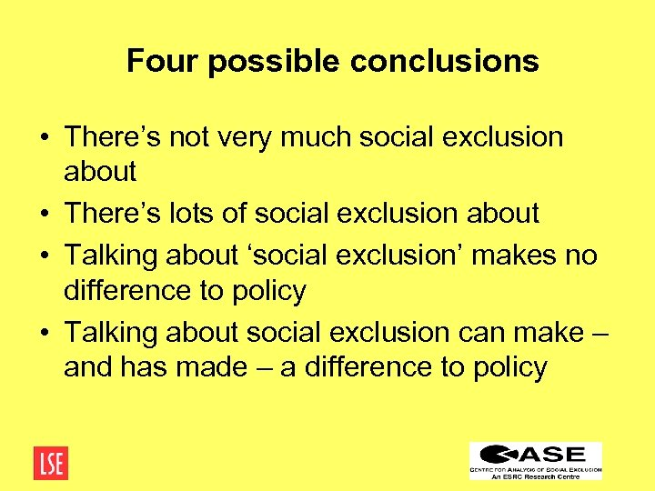 Four possible conclusions • There's not very much social exclusion about • There's lots