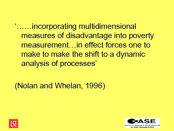 '……incorporating multidimensional measures of disadvantage into poverty measurement…in effect forces one to make the