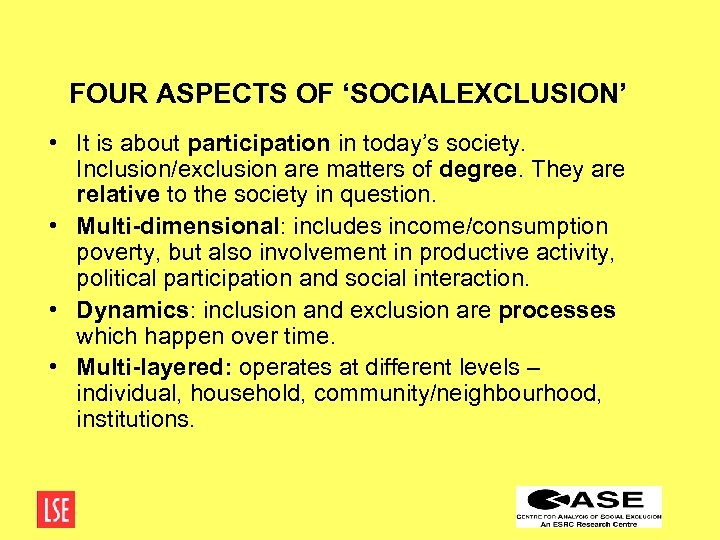 FOUR ASPECTS OF 'SOCIALEXCLUSION' • It is about participation in today's society. Inclusion/exclusion are
