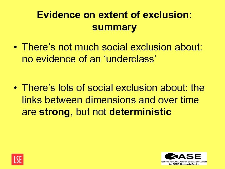 Evidence on extent of exclusion: summary • There's not much social exclusion about: no