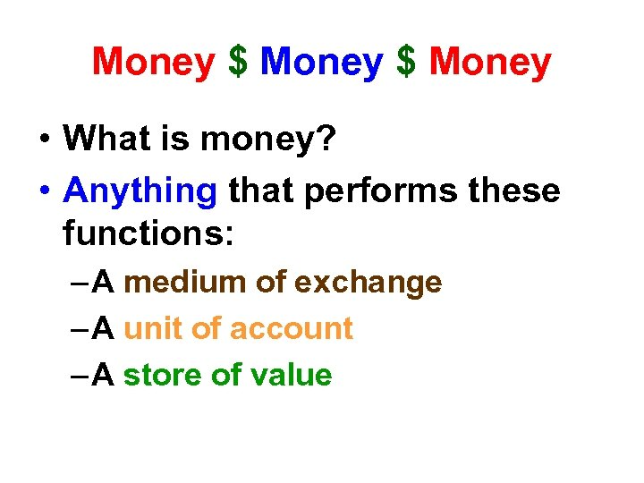 Money $ Money • What is money? • Anything that performs these functions: –