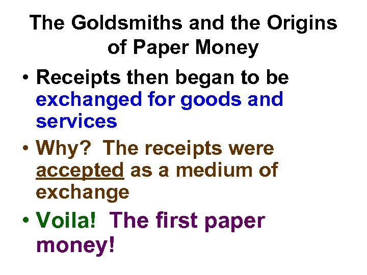 The Goldsmiths and the Origins of Paper Money • Receipts then began to be